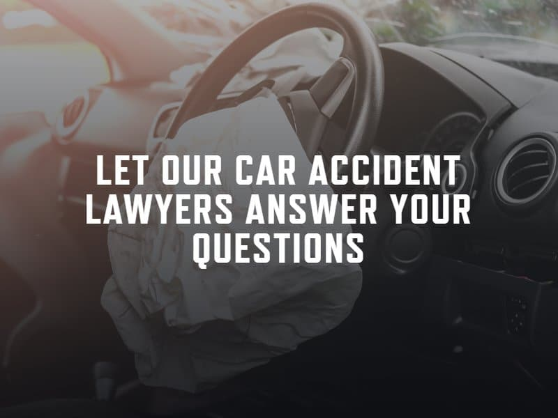 let our car accident lawyers answer your questions